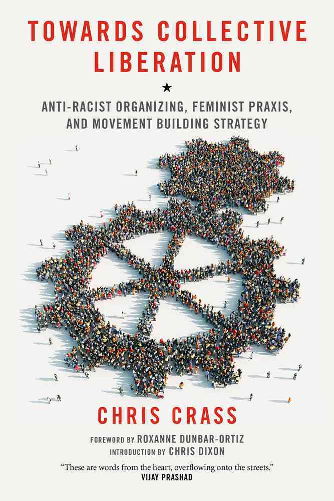 Towards Collective Liberation By Crass, Chris/ Dunbar-Ortiz, Roxanne (FRW)/ Dixon, Chris (INT)