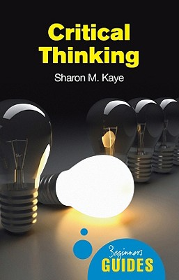 Critical Thinking By Kaye, Sharon M.